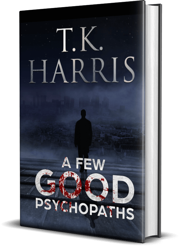 A Few Good Psychopaths by T.K. Harris (NEW RELEASE!)